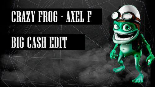 Crazy Frog - Axel F (Big Cash Edit) [2019]