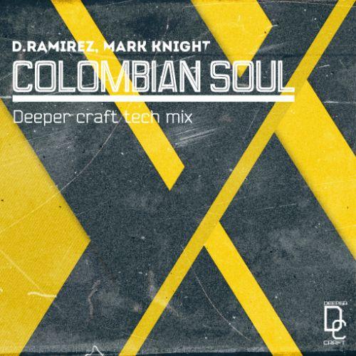 D. Ramirez, Mark Knight - Colombian Soul (Deeper Craft Tech Mix) [2019]