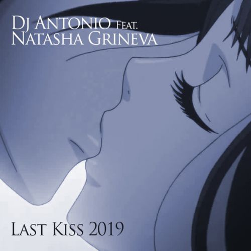 DJ Antonio & Natasha Grineva - Last Kiss (Extended Mix) [2019]