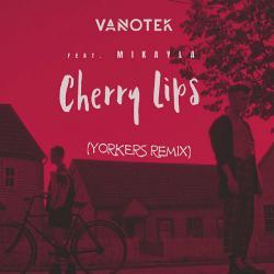 Vanotek feat. Mikayla - Cherry Lips (Yorkers Remix) [2019]