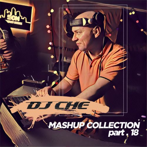 DJ Che - Mashup Collection, Part 18 [2019]
