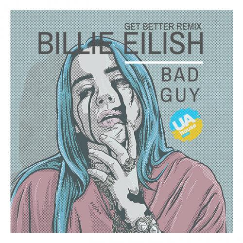 Billie Eilish - Bad Guy (Get Better Remix) [2019]