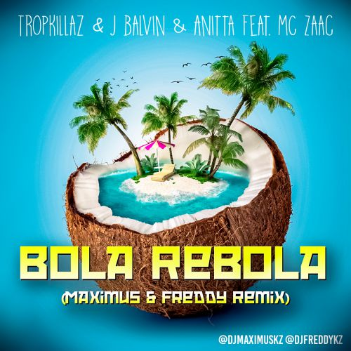 Tropkillaz & J Balvin & Anitta feat. MC Zaac - Bola Rebola (Maximus & Freddy Remix)  [2019]