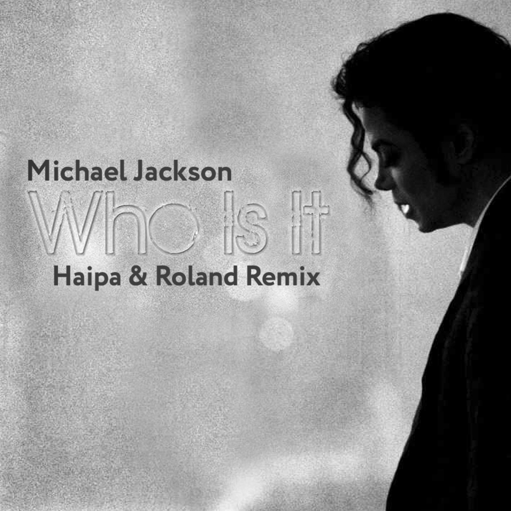 Michael Jackson - Who Is It (Haipa & Roland Remix) [2019]