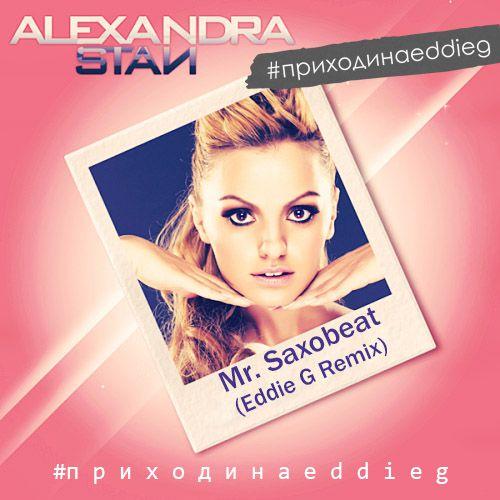 Alexandra Stan - Mr. Saxobeat (Eddie G Remix) [2019]
