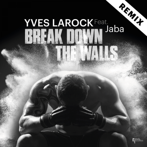 Yves Larock feat. Jaba - Break Down The Walls (Soundguard Remix) [2018]