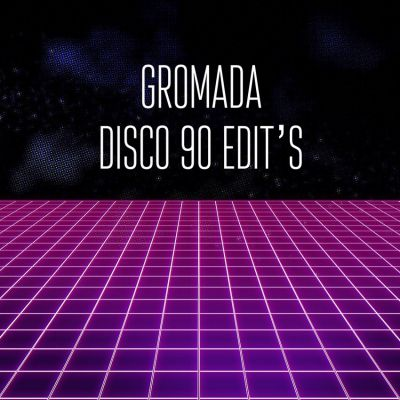 Disco 90's Gromada Extended Edit's Pack [2019]