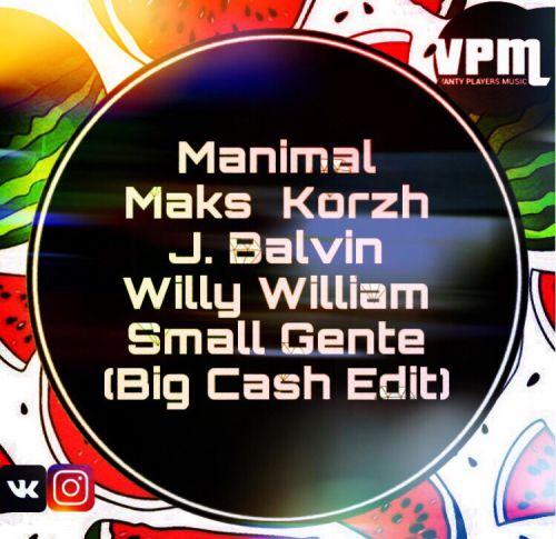 Manimal x Maks Korzh x J. Balvin & Willy William - Small Gente (Big Cash Edit) [2019]