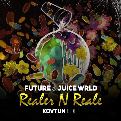 Future & Juice Wrld - Realer N Realer (Kovtun Edit) [2019]