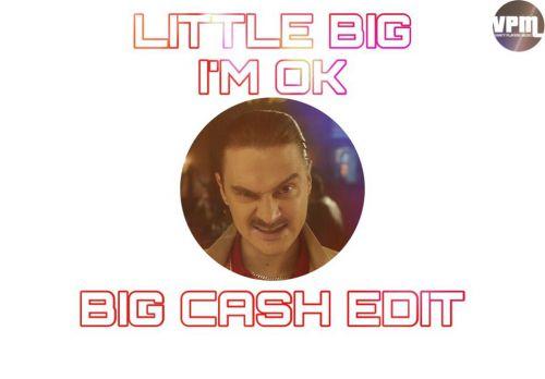 Little Big - I'm Ok (Big Cash Edit) [2019]