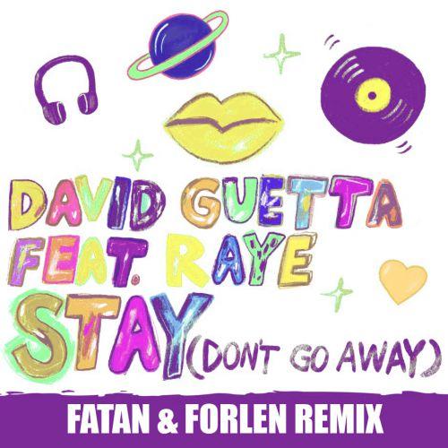 David Guetta feat. Raye - Stay (Don't Go Away) (Fatan & Forlen Remix) [2019]