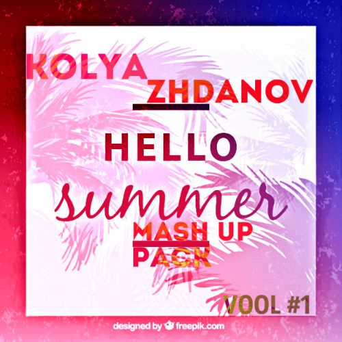 Kolya Zhdanov - Hello Summer Mash Up Pack #1 [2019]