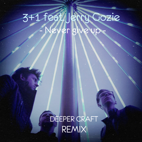 3+1 feat. Jerry Gozie - Never Give Up (Deeper Craft Remix) [2019]