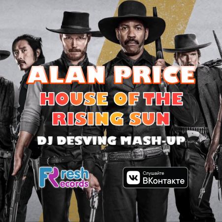 Alan Price - House Of The Rising Sun (DJ Desving Mash-Up) [2019]