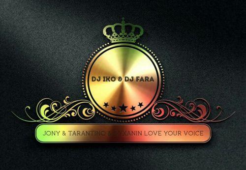 Jony & Tarantino & Dyxanin - Love Your Voice (DJ Fara & DJ Iko Mashup) [2019]