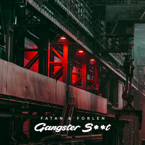 Fatan & Forlen - Gangster Shit [2019]