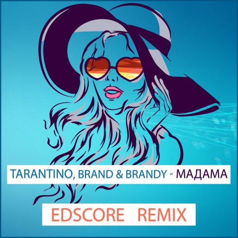 Tarantino, Brand & Brandy - Мадама (Edscore Radio; Extended Remix) [2019]