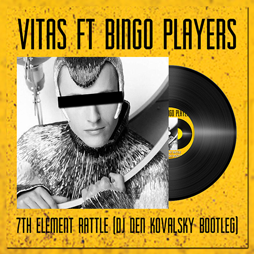 Vitas ft Bingo Players - 7th Element Rattle (Dj Den Kovalsky Bootleg) [2019]