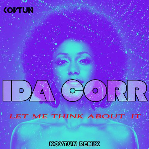 Ida Corr - Let Me Think About It (Kovtun Remix) [2019]