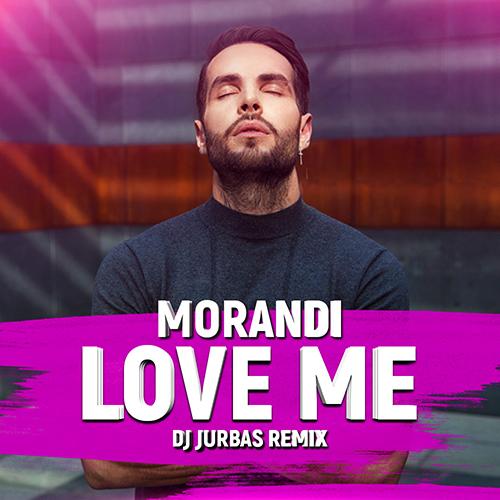 Morandi - Love Me (Dj Jurbas Remix) [2019]
