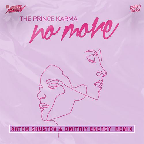 The Prince Karma - No More (Artem Shustov & Dmirtiy Energy Remix)
