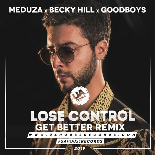 Meduza ft. Becky Hill & Goodboys - Lose Control (Get Better Remix) [2019]