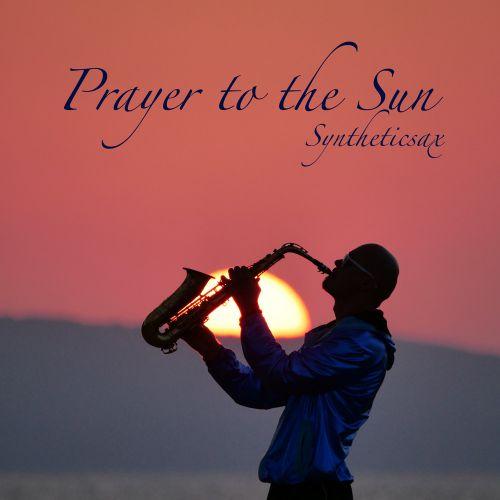 Syntheticsax - Prayer To The Sun [2019]