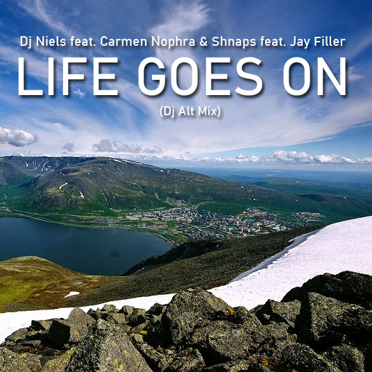 Dj Niels feat. Carmen Nophra & Shnaps feat. Jay Filler - Life Goes On (Dj Alt Mix) [2019]