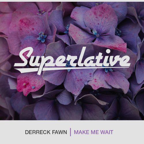 Derreck Fawn - Make Me Wait (Extended Mix) [2019]