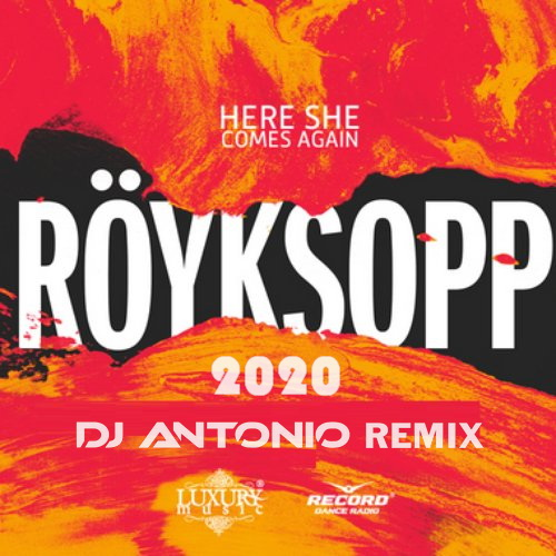 Royksopp - Here She Comes Again (Dj Antonio Remix 2020 Extended) [2019]