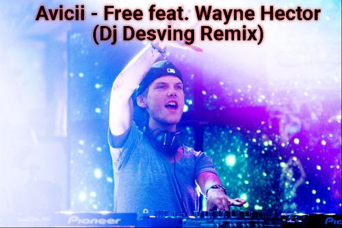 Avicii feat. Wayne Hector - Free (Dj Desving Remix) [2019]