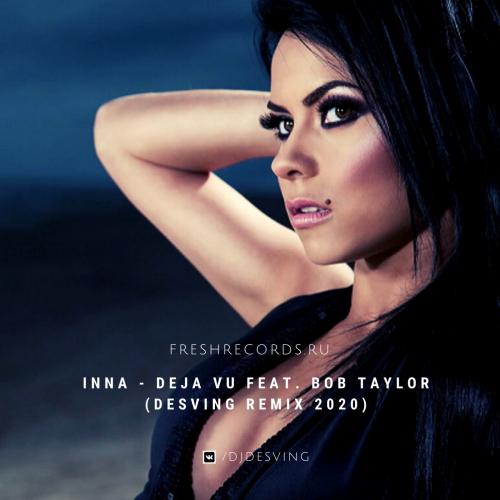 Inna - Deja Vu (Desving Remix) [2020]