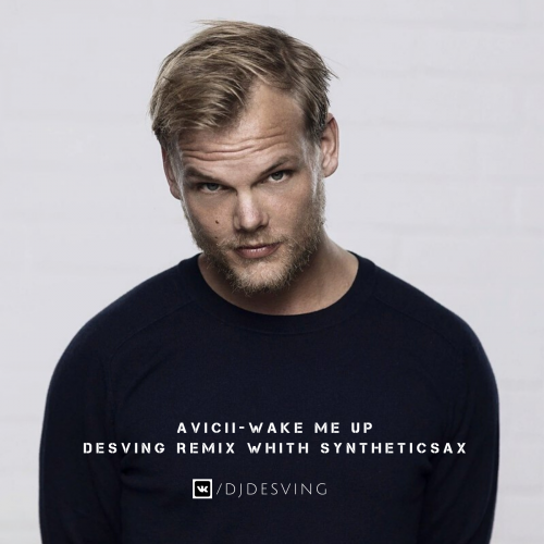 Avicii - Wake Me Up (Desving Remix & Syntheticsax) [2020]