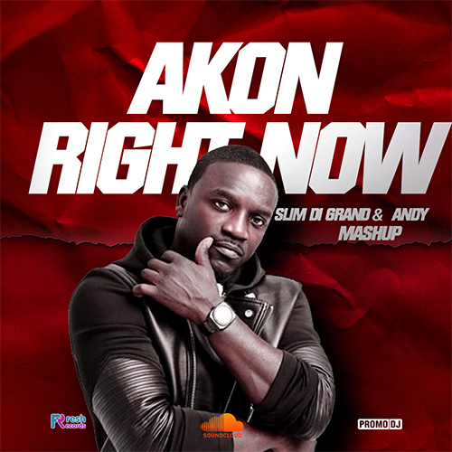 Akon - Right Now (Slim Di Grand & Andy Mash-Up) [2020]