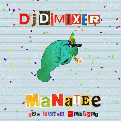Dj Dimixer - Manatee (Sad Panda Remixes) [2020]