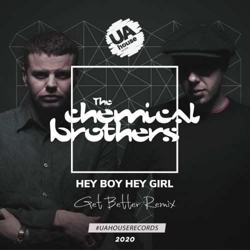 The Chemical Brothers - Hey Boy Hey Girl (Get Better Remix) [2020]