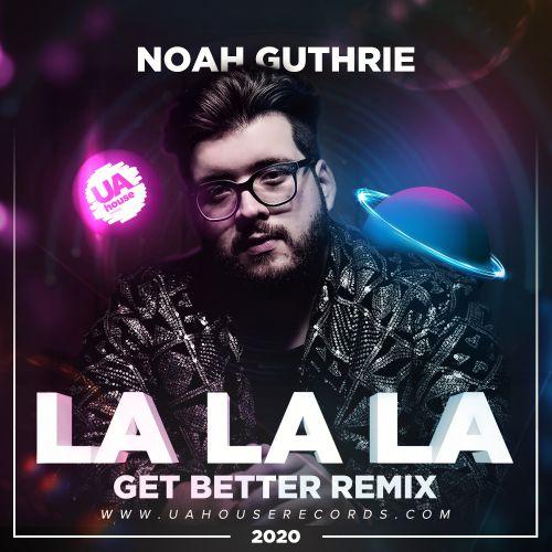 Noah Guthrie - La La La (Get Better Remix) [2020]