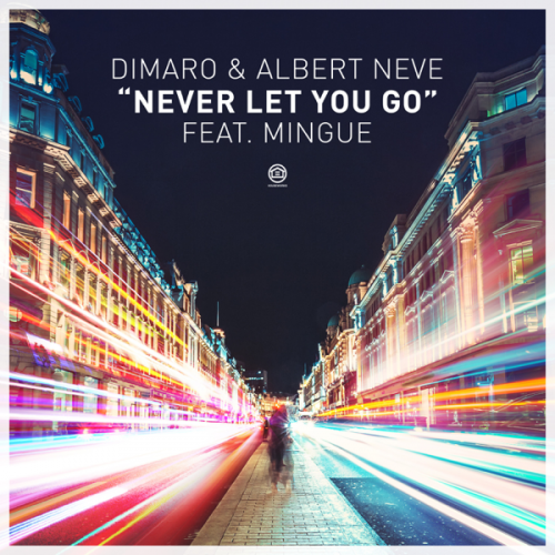 Dimaro & Albert Neve feat. Mingue - Never Let You Go (Radio Edit; Original Extended Mix; Dimaro Remix; Extended Remix) [2020]