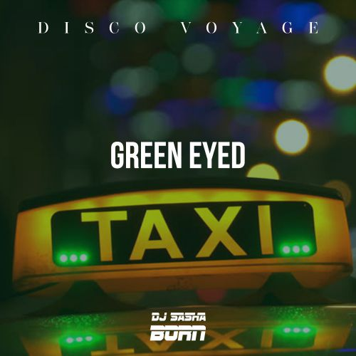 Discovoyage feat. Dj Sasha Born - Green Eyed Taxi (Full Release) [2020]