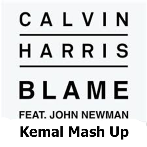 Calvin Harris feat. John Newman - Blame (Кемал Mash Up) [2021]