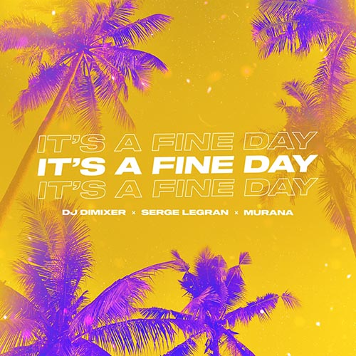 DJ Dimixer, Serge Legran, Murana - It's A Fine Day (Extended Mix) [2020]