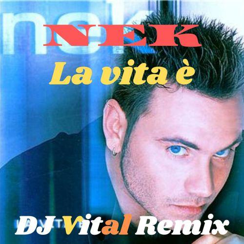 Nek - La Vita È (DJ Vital Remix) [2020]