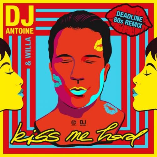 DJ Antoine feat. Willa - Kiss Me Hard (Deadline 80s; Club Mixes) [2020]