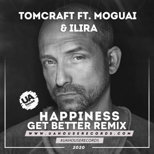 Tomcraft feat. Moguai & Ilira - Happiness (Get Better Remix) [2020]