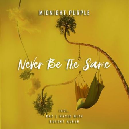 Midnight Purple - Never Be The Same (Bulent Alkan Remix) [2020]