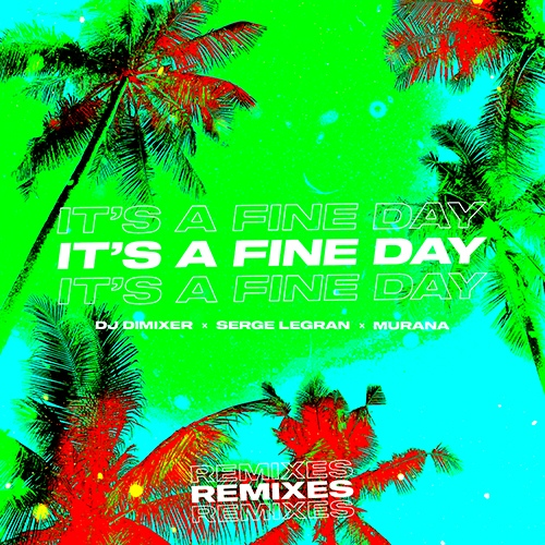 DJ Dimixer, Serge Legran, Murana - It's A Fine Day (Boostereo Extended Mix) [2020]