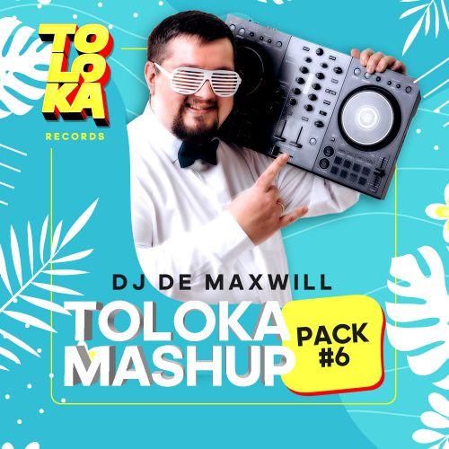 DJ De Maxwill - Toloka Mashup Pack #6 [2021]