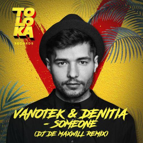 Vanotek & Denitia - Someone (DJ De Maxwill Remix) [2021]
