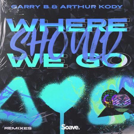 Garry B & Arthur Kody - Where Should We Go (Alex Menco Remix) [2021]