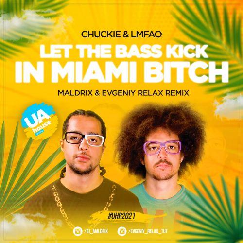 Chuckie & Lmfao - Let The Bass Kick In Miami Bitch (Maldrix & Evgeniy Relax Remix) [2021]